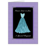 Future Sister-in-Law Bridesmaid  - TURQUOISE Gown Cards
