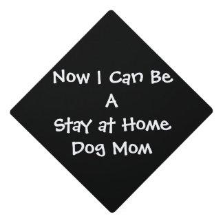 Future Stay at Home Dog Mom - Graduation Cap