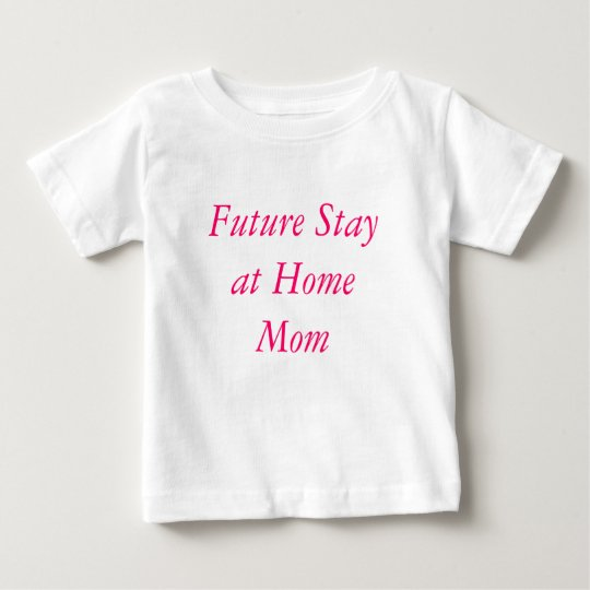 Future Stay at Home Mom Baby T-Shirt