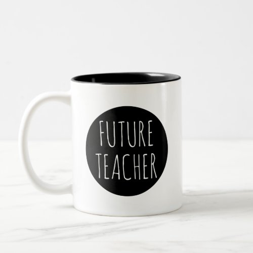 Future Teacher  Career Profession Quote Two_Tone Coffee Mug