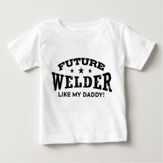 Future Welder Like My Daddy Baby T-Shirt