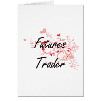 Futures Trader Artistic Job Design with Hearts Greeting Card