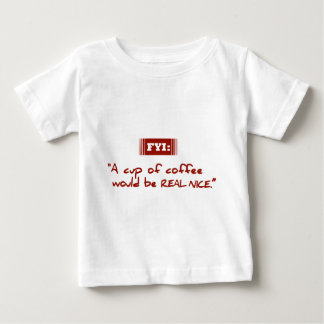 FYI: A Cup of Coffee Would be Real Nice T-Shirt