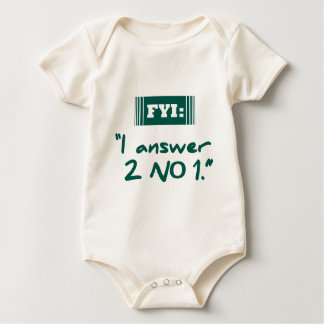 FYI: I Answer 2 No 1 Baby Bodysuit