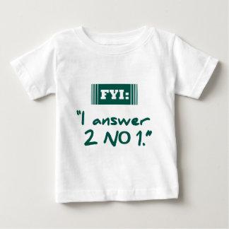 FYI: I Answer 2 No 1 Baby T-Shirt