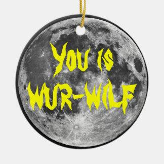 fYou is Wur-wilf! Ceramic Ornament