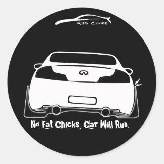 G35 No Fat Chicks, Car will Rub Black Round Sticker