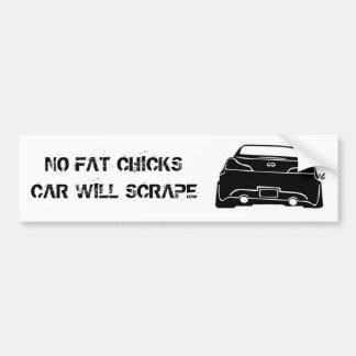 G37black, NO FAT CHICKSCAR WILL SCRAPE Bumper Sticker