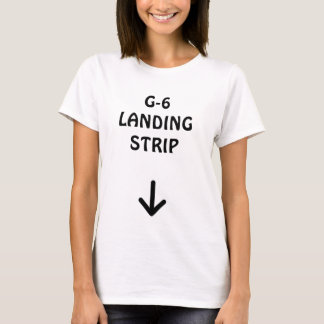 G-6 LANDING STRIP T-Shirt