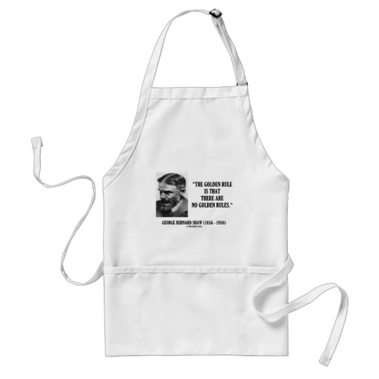 G. B. Shaw Golden Rule No Golden Rules Quote Adult Apron
