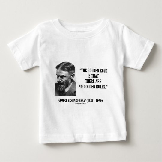 G. B. Shaw Golden Rule No Golden Rules Quote Baby T-Shirt