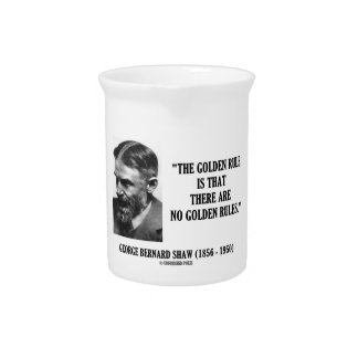 G. B. Shaw Golden Rule No Golden Rules Quote Beverage Pitchers