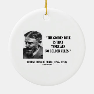 G. B. Shaw Golden Rule No Golden Rules Quote Ceramic Ornament