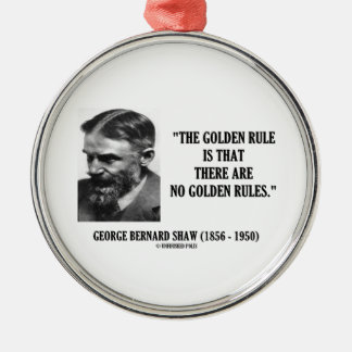 G. B. Shaw Golden Rule No Golden Rules Quote Metal Ornament