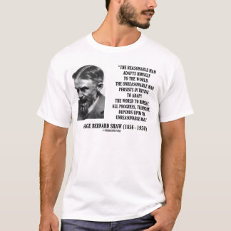 G. B. Shaw Progress Depends Upon Unreasonable Man T-Shirt