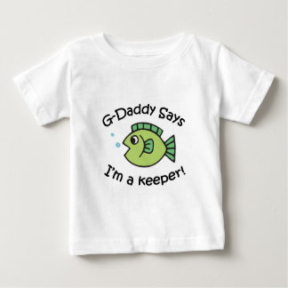 G-Daddy Says I'm a Keeper! Baby T-Shirt