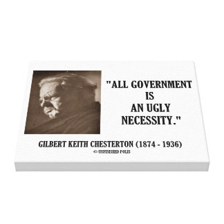G.K. Chesterton All Government Is Ugly Necessity Canvas Print