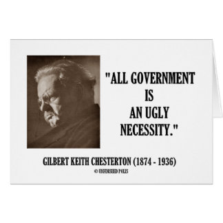 G.K. Chesterton All Government Is Ugly Necessity Greeting Card
