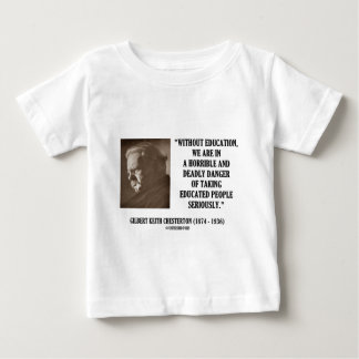 G.K. Chesterton Education Deadly Danger Seriously Baby T-Shirt