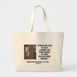 G.K. Chesterton Education Deadly Danger Seriously Large Tote Bag