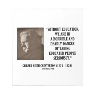 G.K. Chesterton Education Deadly Danger Seriously Memo Note Pad