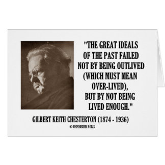 G.K. Chesterton Great Ideals Of The Past Not Lived Greeting Card