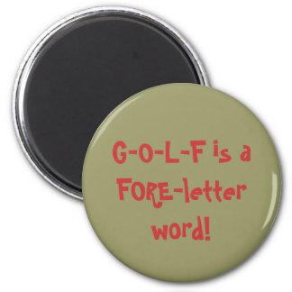 G-O-L-F is a FORE-letter word! 2 Inch Round Magnet