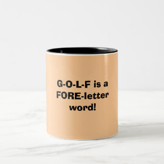 G-O-L-F is a FORE-letter word! Two-Tone Coffee Mug