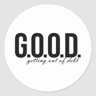 G.O.O.D. = Getting Out of Debt Classic Round Sticker