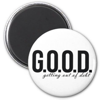 G.O.O.D. = Getting Out of Debt Magnet