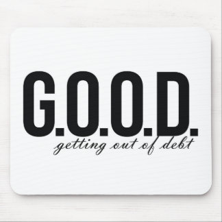 G.O.O.D. = Getting Out of Debt Mouse Pad
