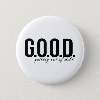 G.O.O.D. = Getting Out of Debt Pinback Button