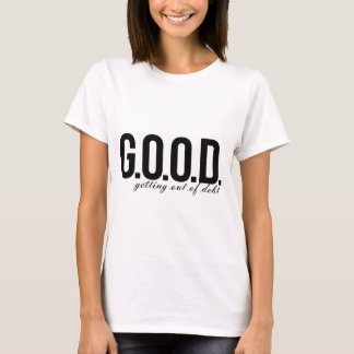 G.O.O.D. = Getting Out of Debt T-Shirt