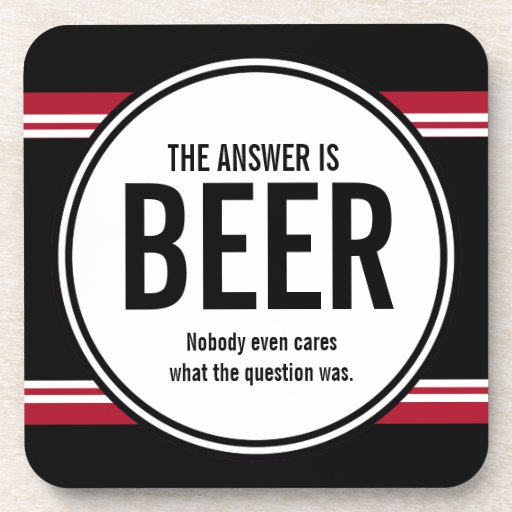 G Version Funny Beer Is The Answer Coaster Zazzle