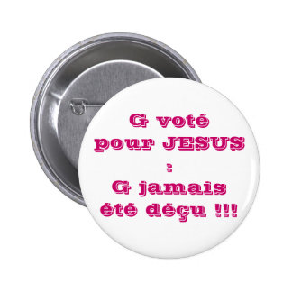 G voted for JESUS: G ever disappointed!!! Pinback Button