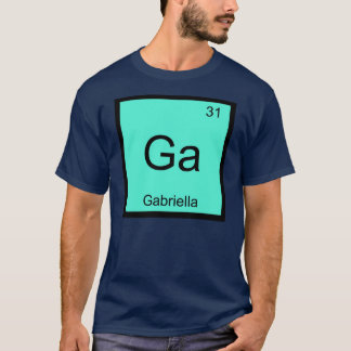Gabriella  Name Chemistry Element Periodic Table T-Shirt