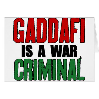 Gaddafi Is A War Criminal Card