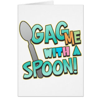 Gag Me With A Spoon Card