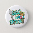 Gag Me With A Spoon Pinback Button