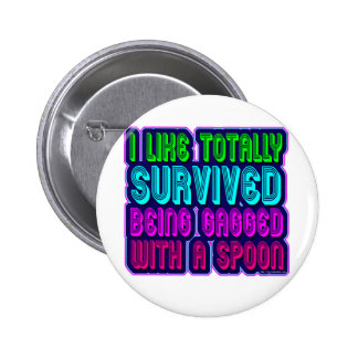 Gagged with a spoon survivor! pinback button