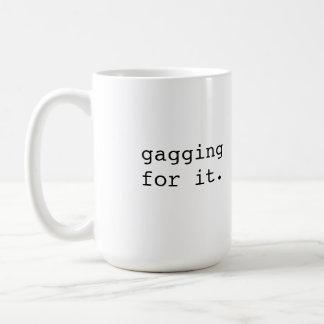 Gagging for it - Brit phrase Coffee Mug