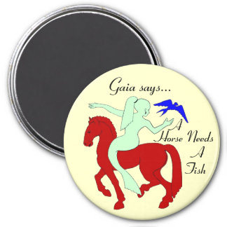Gaia says...A Horse Needs A Fish Refrigerator Magnet