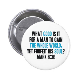 Gain the Whole World Yet Forfeit His Soul. Mark 8 Button