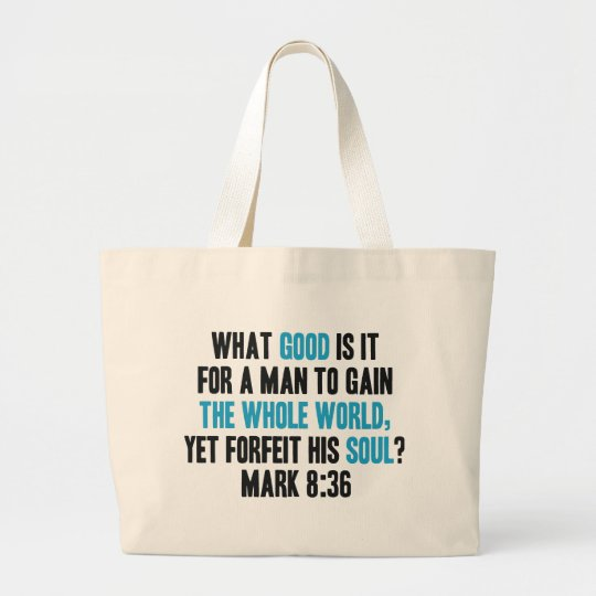 Gain the Whole World Yet Forfeit His Soul. Mark 8 Large Tote Bag