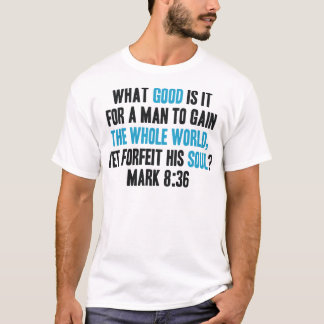 Gain the Whole World Yet Forfeit His Soul. Mark 8 T-Shirt