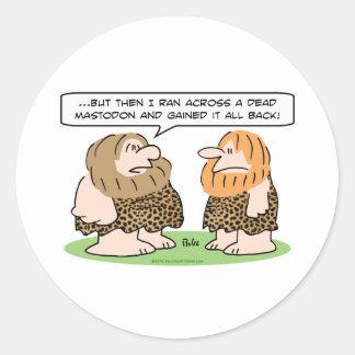 gained weight back caveman dead mastodon classic round sticker