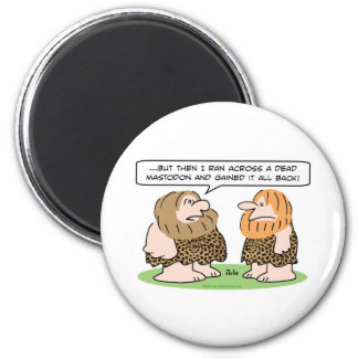 gained weight back caveman dead mastodon 2 inch round magnet