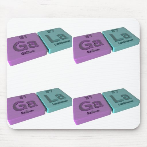 Gala as Ga Gallium and La Lanthanum Mousepads