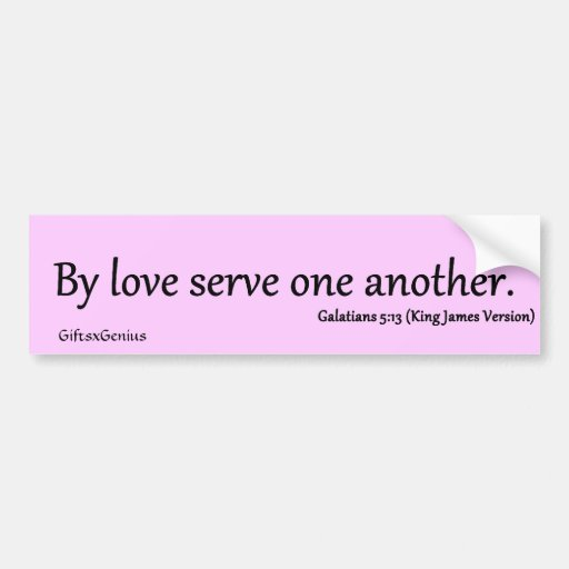 Galatians 5:13 Loving Service to Those in Need Bumper Sticker