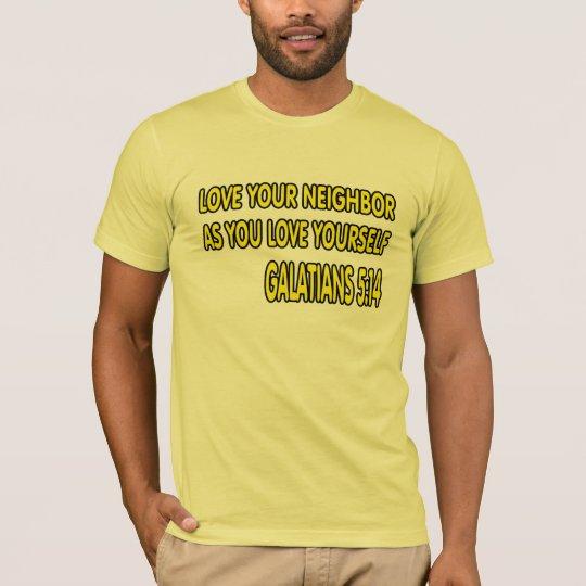 Galatians 5:14 Love your neighbor. T-Shirt